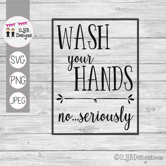 Bathroom Sign Svg Cut File Wash Your Hands No Seriously Svg Png Jpeg Cutting Files By I Love You Bunches Catch My Party