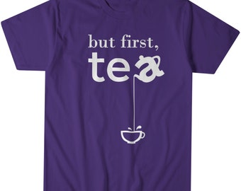 Funny Tea Shirt | Funny shirt | Tea Gift | Gift for her | But First Tea T-Shirt | Funny Tea Lover | Tees | Tshirt Gift |