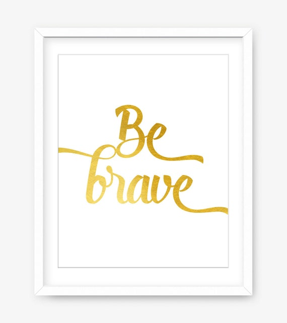 Be brave quote printable poster - gold wall art - inspiring quote - girls room quote art - printables - gold home decor - INSTANT DOWNLOAD