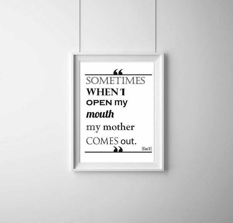Sometimes When I Open My Mouth My Mother Comes out Typography image 0