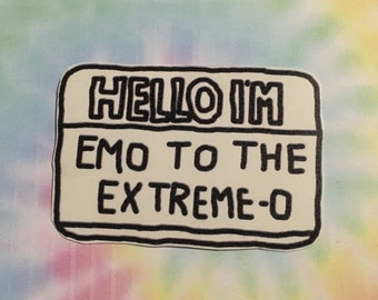 Hello I'm Emo To Extreme-o Sticker