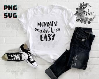 Mommin' Ain't Easy SVG | Mom Shirts SVG  | SVG | Parenting | Cricut Design | Vector Images | Digital Downloads | Vinyl Cut Files | Mom Life