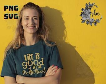 Life is Good in the Motherhood SVG | Mama | SVG | Parenting | Cricut Design | Vector Images | Digital Downloads | Vinyl Cut Files | Mom Life