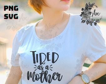 Tired as a Mother SVG | Mom Shirts SVG  | SVG | Parenting | Cricut Design | Vector Images | Digital Downloads | Vinyl Cut Files