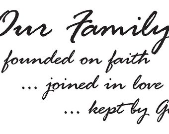 Our Family founded on faith joined in love kept by God vinyl wall quote