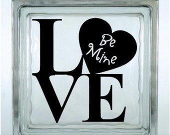 Love Be Mine Valentines Vinyl Glass Block / Photo Frame Decal / Sticker/ Graphic