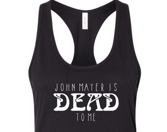 Dead and Company John Mayer is Dead to Me Ladies Racerback Tank Top