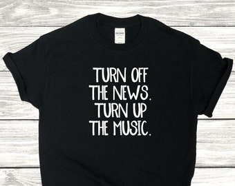 Turn Off the News Turn Up the Music Positivity Media T-Shirt Adult Unisex