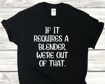 If It Requires a Blender Bartender T-Shirt Funny, Bartender Gift, Drinking Bar Shirt, Alcohol Tee