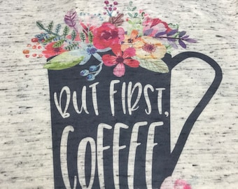 Ladies Graphic Short Sleeve Triblend T-Shirt But First Coffee Floral Graphic