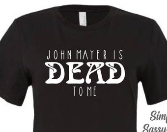 John Mayer is DEAD to me Short Sleeve Adult Unisex T-Shirt Dead and Company