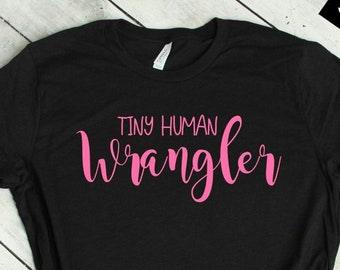 "Graphic T-Shirt ""Tiny Human Wrangler"" Mom Life or Teacher Gift"