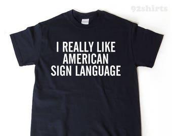 American Sign Language Shirt - I Really Like American Sign Language T-shirt Funny ASL Tee Shirt