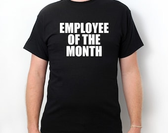 3f200b3b7 Employee Of The Month T-shirt Funny Office Humor Gift Tee Shirt