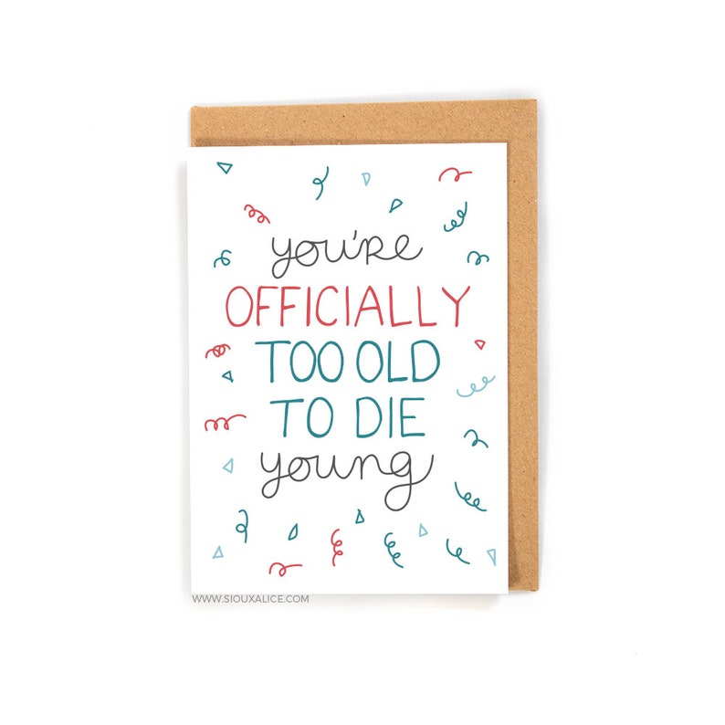 Funny Birthday Card Too Old To Die Young Greetings
