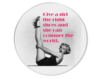 Unique Round novelty Fridge Magnet with an image of Marilyn Monroe with the wording, Give a girl the right shoes and she can conquer.....