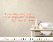 Maya Angelou If you don't like something Change it your attitude Don't Complain Wall Quote Saying Vinyl Decal Sticker Mirror Bedroom Decor