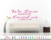 1 John 4:19 We Love Because he first Loved us Wall Decal - Christian Bible Verse Custom Quote Sticker Multiple Colors Size Vinyl Art Decals