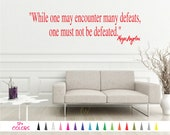 Maya Angelou While one may encounter defeat Must not be Defeated Wall Quote Saying Vinyl Decal Sticker Art Decor Living Room Bedroom Home