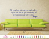 Maya Angelou Wall Quote Decal My Great Hope is to Laugh as much as I Cry get Work done love somebody have the courage to accept love return