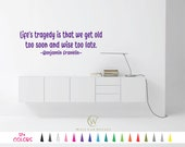 Life's Tragedy Old too soon Wise too late Ben Franklin Vinyl Wall Decal. Custom Decoration Quote Sticker. 17 Colors - Multiple Size Choice
