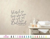 John 20 29 Blessed Are Those Who Have Not Seen Yet Vinyl Wall Decal Custom Decoration Quote Sticker 20 Colors - Multiple Size Choice