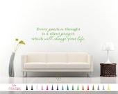 Every Positive thought is a Silent Prayer Which will Change your Life Vinyl Wall Decal Custom Quote Sticker 17 Colors - Multiple Size Choice