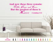 1 Corinthians 13:13 Wall Decal - And now these three remain Faith Hope and Love But the greatest of these is Love Quote Sticker Vinyl Decals