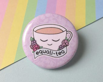 Equali-Tea Button • Equality Feminist LGBTQ* Social Justice Resist Cute