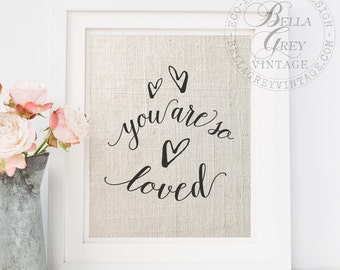 You Are So Loved Sign - Linen Cotton Burlap Art Print Nursery Decor Anniversary Gift - Baby Shower Gift - Valentine's Day Gift