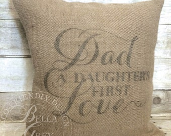 Dad A Daughter's First Love Burlap Pillow Cover - Gift for Dad - Shabby Chic Decor - Father's Gift