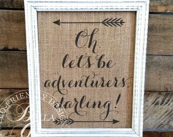 Oh, Let's Be Adventurers, Darling! Burlap Sign Art Print - Natural Cotton Art Print - Wedding Gift - Anniversary Gift - Birthday Gift