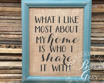 What I Like Most About my Home is Who I Share It With Sign - Burlap or Cotton Art Print Housewarming Gift Anniversary Gift Shabby Chic Decor