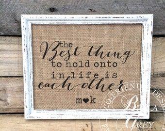 Wedding Anniversary Gifts for Her - Personalized Gift for Wife or Husband - The Best Thing to Hold onto in Life is Each Other Burlap Sign