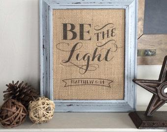 Be the Light - Christian Burlap Sign Art Print - Matthew 5:14 - Cotton Art Print - Shabby Chic - Inspirational - Motivational - Bible Verse