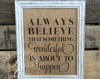 Always Believe That Something Wonderful Is About To Happen Sign - Burlap or Cotton Art Print - Vintage Farmhouse Shabby Chic - Motivational
