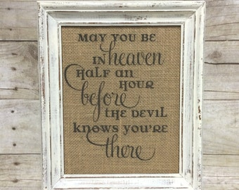 May You Be in Heaven Half an Hour Before the Devil Knows You're There - Irish Blessing Gift - St. Patrick's Day Sign - Shabby Chic Farmhouse
