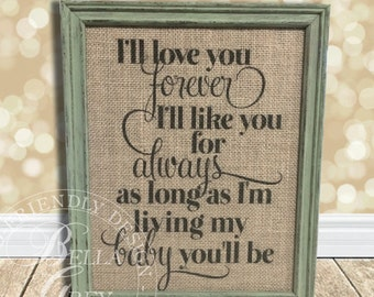I'll Love You Forever I'll Like You For Always As Long As I'm Living My Baby You'll Be - Burlap Sign or Cotton Art Print - Nursery Baby Gift