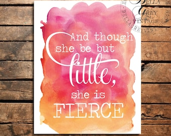 And Though She Be But LIttle She Is Fierce - Watercolor Art Print Sign - Nursery - Baby Shower - Baby Girl Gift - Shakespeare