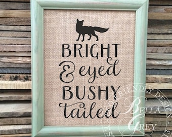 Bright Eyed & Bushy Tailed Burlap Sign Art Print - Cotton Art Print - Baby Gift Nursery Decor - Baby Shower Gift - New Baby Gift - Fox Decor