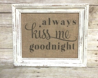 Always Kiss Me Goodnight Sign - Burlap Art Print - Cotton Art Print - Vintage Farmhouse Shabby Chic - Wedding Gift - Anniversary Gift