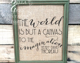 The World Is But a Canvas to the Imagination - Burlap Sign Cotton Print - Inspirational Decor - Housewarming Birthday Graduation Gift