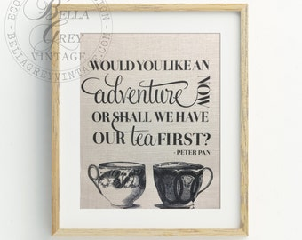 Would You Like An Adventure Now Or Shall We Have Our Tea First Sign - Peter Pan - Burlap Art Print - Cotton Art Print - Nursery Baby - Kids