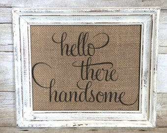 Hello There Handsome Sign - Gift for Him - Husband or Boyfriend - Bedroom or Bathroom Signs - Baby Boy Nursery - Southern Hospitality