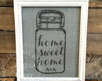 Mason Jar Home Sweet Home Burlap  Sign or Cotton Fabric Art Print  Personalized Initials Housewarming Wedding Bridal Shower Anniversary Gift