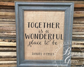 Together is a Wonderful Place to Be- Burlap Sign Art Print - Wedding Gift - Anniversary Gift - Valentine's Day Gift - Engagement Gift