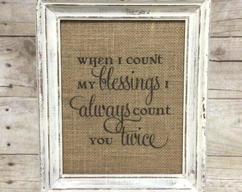 When I Count My Blessings I Always Count You Twice - Irish Blessing Burlap Sign - Art Print - Cotton - Irish Wedding - Anniversary Gift