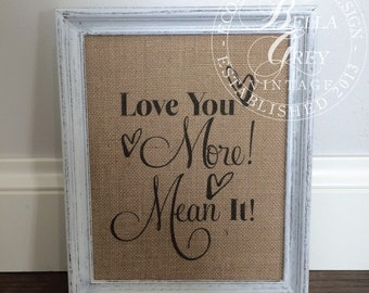 Love You More Mean It! Sign -  Burlap Art Print - Natural Cotton Art Print - Wedding - Anniversary - Valentine's Day Gift - Engagement Gift