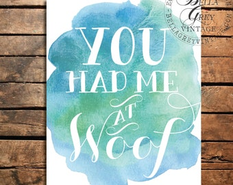 You Had Me At Woof - Watercolor Art Print - Dog Lover Gift - Valentine's Day - Pet Lover Gift