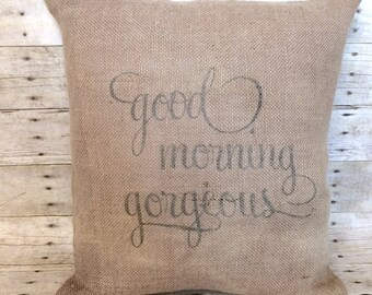 Good Morning Gorgeous Throw Pillow Cover- Your Choice of Burlap or Natural Fabric